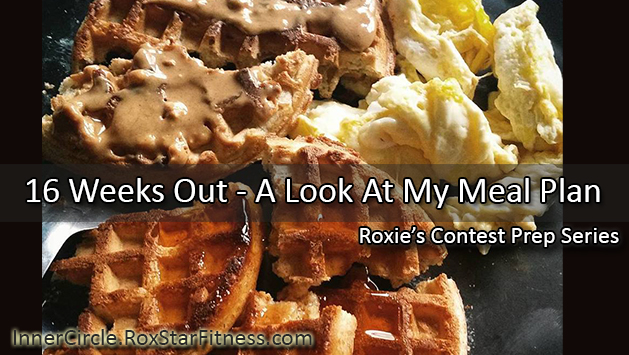 Roxie's Meal Plan at 16 Weeks Out (Member Exclusive)