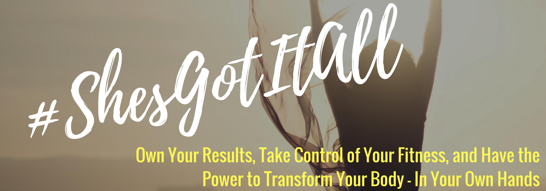 #ShesGotItAll Total Fitness Lifestyle Transformation Mastermind